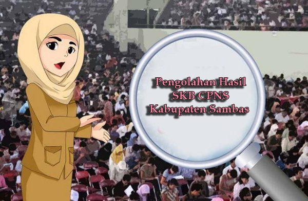 Pengolahan Hasil Seleksi Kompetensi Bidang Calon Pegawai Negeri Sipil Kabupaten Sambas Tahun Anggaran 2018